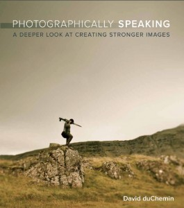 книга о фотографии и композиции Photographically speaking by David duChemin